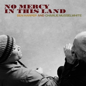 BEN HARPER AND CHARLIE MUSSELWHITE No Mercy In This Land (LIMITED COLOR VINYL)
