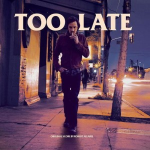Too Late Original Score by Robert Allaire (OST)