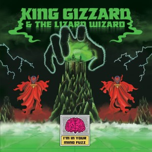 KING GIZZARD AND THE LIZARD WIZARD I'm In Your Mind Fuzz