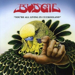 BUDGIE You'Re All Living In Cuckooland
