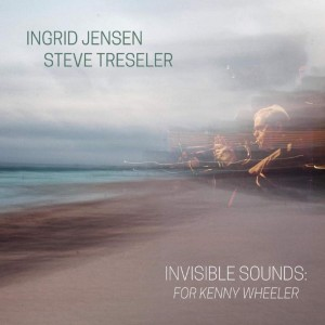 INGRID JENSEN & STEVE TRESLER Invisible Sounds: For Kenny Wheeler (180g LIMITED-EDITION)