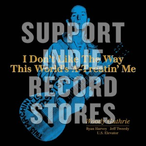 RSD19 WOODY GUTHRIE I Don't Like The Way This World's A-Treatin'