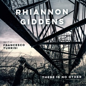 RHIANNON GIDDENS WITH FRANCESCO TURRISI There Is No Other