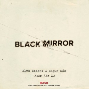 ALEX SOMERS & SIGUR ROS Black Mirror Hang the DJ (NETFLIX series OST)
