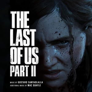 GUSTAVO SANTAOLALLA & MAC QUAYLE The Last Of Us Part II