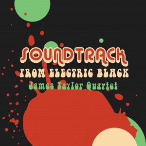 JAMES TAYLOR QUARTET Soundtrack from Electric Black